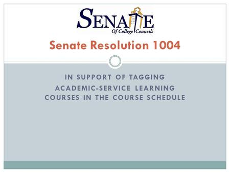IN SUPPORT OF TAGGING ACADEMIC-SERVICE LEARNING COURSES IN THE COURSE SCHEDULE Senate Resolution 1004.