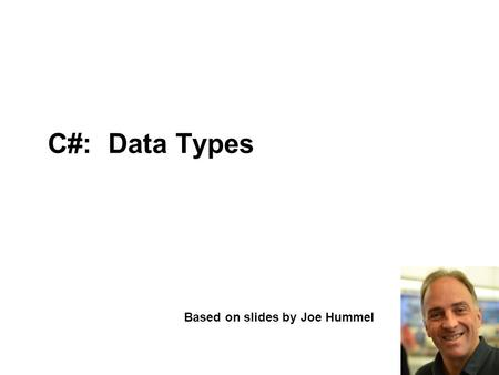 "C#: Data Types Based on slides by Joe Hummel. 2 UCN Technology: Computer Science - 2012 Content: "".NET is designed around the CTS, or Common Type System."