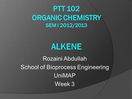 Rozaini Abdullah School of Bioprocess Engineering UniMAP Week 3.