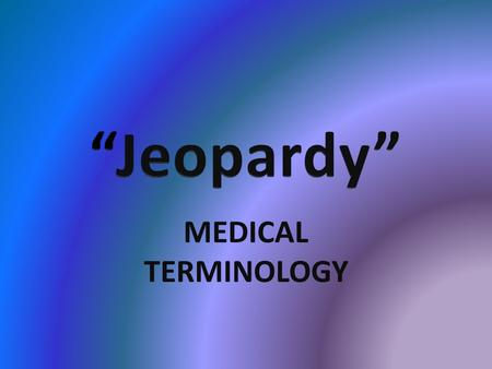 MEDICAL TERMINOLOGY. 111111 222222 333333 444444 555555.