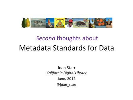 Metadata Standards for Data Joan Starr California Digital Library June, Second thoughts about.