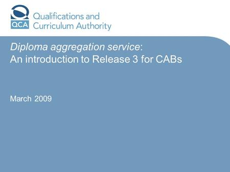 Diploma aggregation service: An introduction to Release 3 for CABs March 2009.