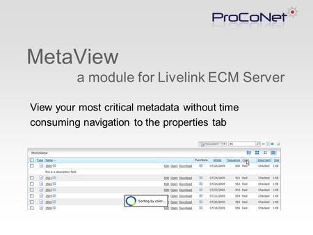 MetaView a module for Livelink ECM Server View your most critical metadata without time consuming navigation to the properties tab.
