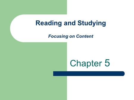 Reading and Studying Focusing on Content Chapter 5.