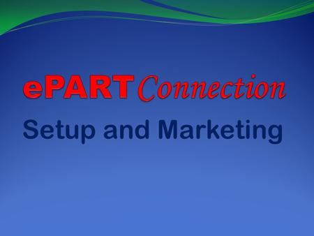 Setup and Marketing. ePartConnection Configurations ePart For Wholesale Customers ePart For Retail Customers ePart For Web Only ePart For Web Inventory.