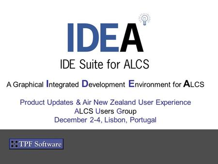 A Graphical I ntegrated D evelopment E nvironment for A LCS Product Updates & Air New Zealand User Experience ALCS Users Group December 2-4, Lisbon, Portugal.