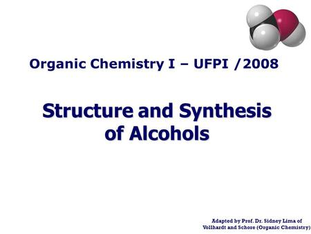 Structure and Synthesis of Alcohols Adapted by Prof. Dr. Sidney Lima of Vollhardt and Schore (Organic Chemistry) Organic Chemistry I – UFPI /2008.