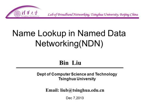 Name Lookup in Named Data Networking(NDN) Bin Liu   Dept of Computer Science and Technology Tsinghua University Dec 7,2013.
