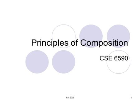 Fall 20091 Principles of Composition CSE 6590. 2 Writing Rules 1.Use the active voice. 2.Avoid long sentences. 3.Use simple language. 4.Delete words,