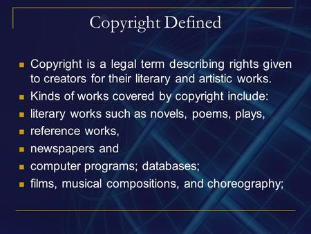Copyright Defined Copyright is a legal term describing rights given to creators for their literary and artistic works. Kinds of works covered by copyright.