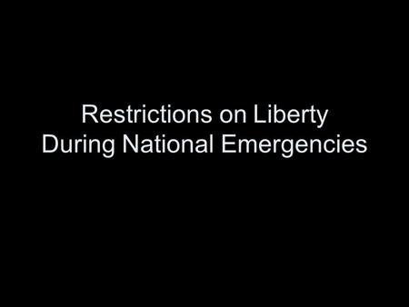 Restrictions on Liberty During National Emergencies.
