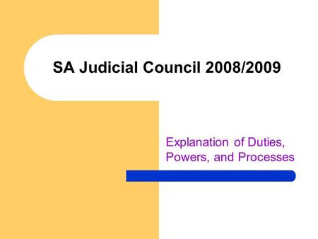 SA Judicial Council 2008/2009 Explanation of Duties, Powers, and Processes.