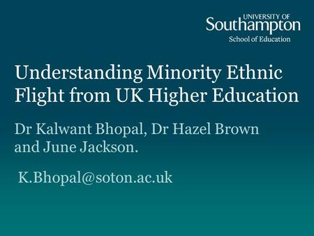 Understanding Minority Ethnic Flight from UK Higher Education Dr Kalwant Bhopal, Dr Hazel Brown and June Jackson.