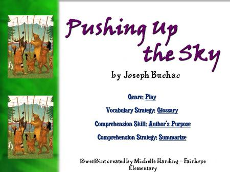 Pushing Up the Sky Genre: Play Vocabulary Strategy: Glossary Comprehension Skill: Author's Purpose Comprehension Skill: Author's Purpose Comprehension.