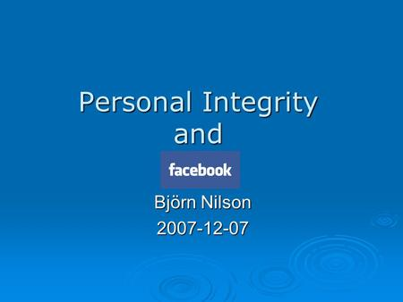 Personal Integrity and Björn Nilson 2007-12-07. Personal Integrity  Integrity vs Personal Integrity  Definition(s)  Physical and mental.