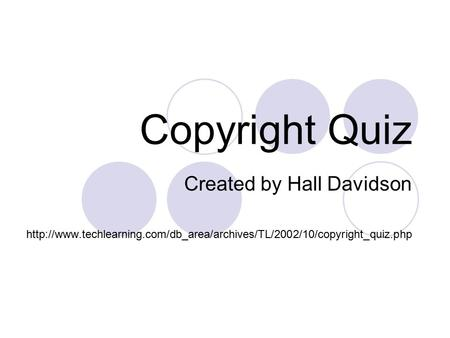 Copyright Quiz Created by Hall Davidson