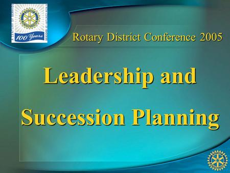 Rotary District Conference 2005 Leadership and Succession Planning.