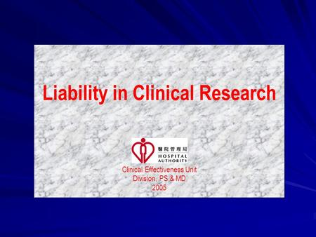 Liability in Clinical Research Clinical Effectiveness Unit Division, PS & MD 2005 Liability in Clinical Research Clinical Effectiveness Unit Division,
