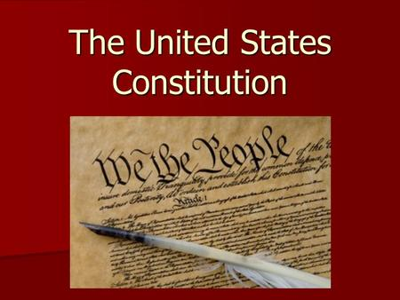 The United States Constitution. Preamble We the people of the United States, in order to form a more perfect union, establish justice, ensure domestic.
