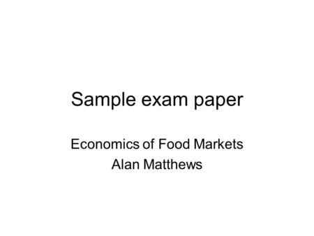 Sample exam paper Economics of Food Markets Alan Matthews.