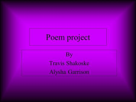 Poem project By Travis Shakoske Alysha Garrison. A DREAM by Edgar Allan Poe IN visions of the dark night I have dreamed of joy departed— But a waking.