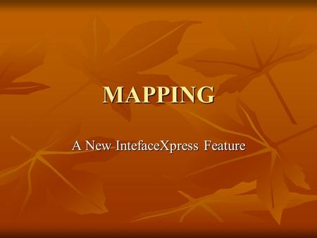 MAPPING A New IntefaceXpress Feature. MAPS Maps by Google are now available through IntefaceXpress Maps by Google are now available through IntefaceXpress.