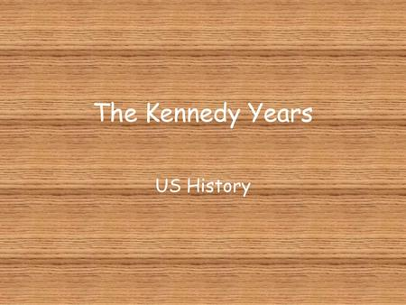 The Kennedy Years US History. What makes a Great President?