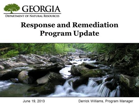 Date #, 2009Presenter Name Response and Remediation Program Update June 19, 2013Derrick Williams, Program Manager.