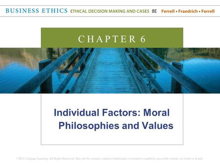 Individual Factors: Moral Philosophies and Values C H A P T E R 6.