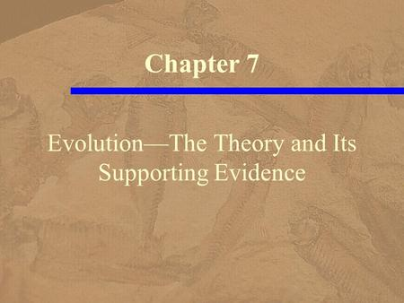 Evolution—The Theory and Its Supporting Evidence Chapter 7.