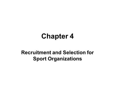 Chapter 4 Recruitment and Selection for Sport Organizations.
