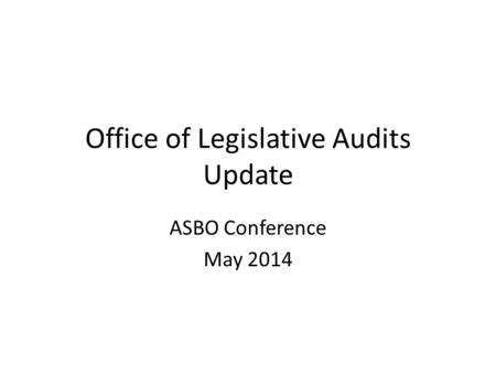 Office of Legislative Audits Update ASBO Conference May 2014.