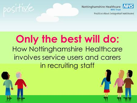 Only the best will do: How Nottinghamshire Healthcare involves service users and carers in recruiting staff.