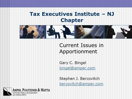 Tax Executives Institute – NJ Chapter Current Issues in Apportionment Gary C. Bingel Stephen J. Bercovitch