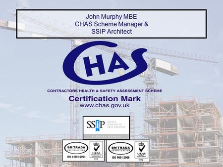 John Murphy MBE CHAS Scheme Manager & SSIP Architect.