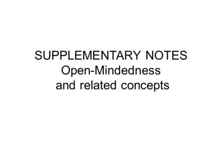 SUPPLEMENTARY NOTES Open-Mindedness and related concepts.