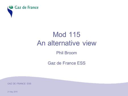 21 May 2015 GAZ DE FRANCE ESS Mod 115 An alternative view Phil Broom Gaz de France ESS.
