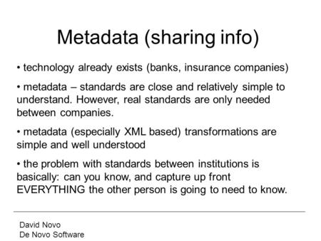David Novo De Novo Software Metadata (sharing info) technology already exists (banks, insurance companies) metadata – standards are close and relatively.