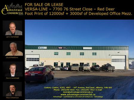 FOR SALE OR LEASE VERSA-LINE – 7700 76 Street Close – Red Deer Foot Print of 12000sf + 3000sf of Developed Office Mezz. Larry Kemshead Lloyd Meadows Davin.