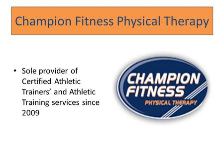 Champion Fitness Physical Therapy Sole provider of Certified Athletic Trainers' and Athletic Training services since 2009.