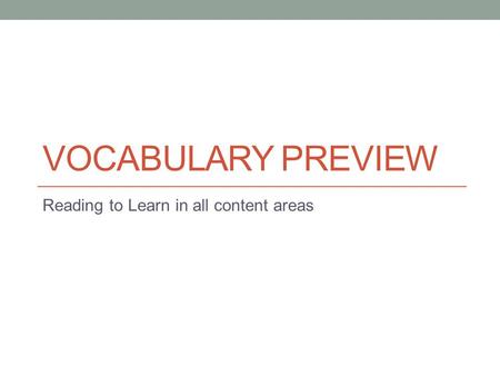 VOCABULARY PREVIEW Reading to Learn in all content areas.