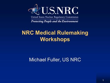 1 NRC Medical Rulemaking Workshops Michael Fuller, US NRC.