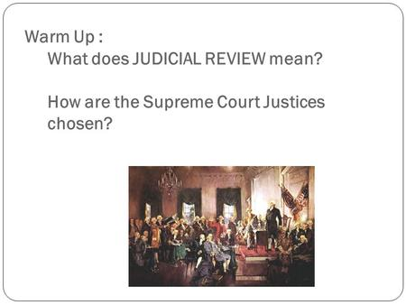 Warm Up : What does JUDICIAL REVIEW mean