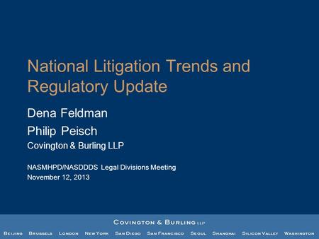 National Litigation Trends and Regulatory Update Dena Feldman Philip Peisch Covington & Burling LLP NASMHPD/NASDDDS Legal Divisions Meeting November 12,