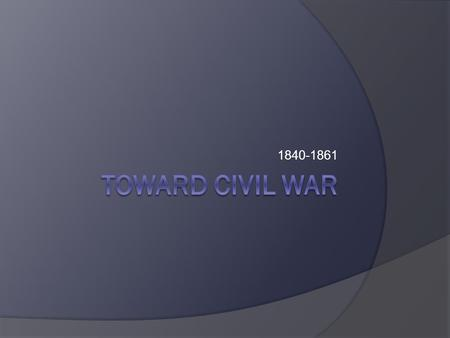 1840-1861 Toward Civil War.