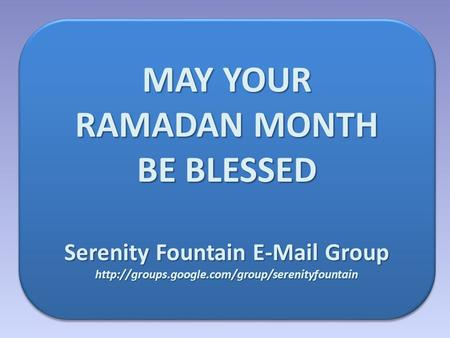 MAY YOUR RAMADAN MONTH BE BLESSED Serenity Fountain  Group  MAY YOUR RAMADAN MONTH BE BLESSED Serenity.
