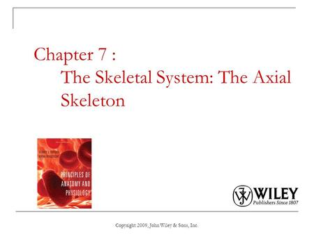 Chapter 7 : The Skeletal System: The Axial Skeleton