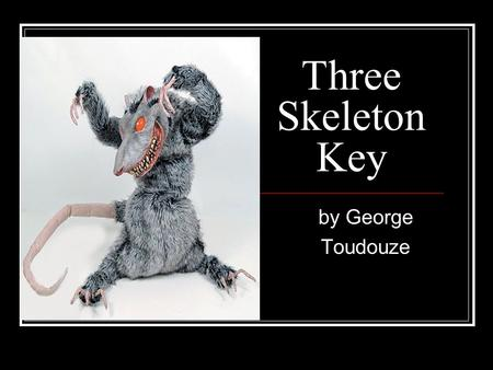Three Skeleton Key by George Toudouze. Literary Focus: Suspense: anxious curiosity that hooks the readers' interest Foreshadowing: writers drop clues.