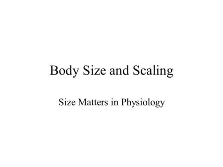 Body Size and Scaling Size Matters in Physiology.