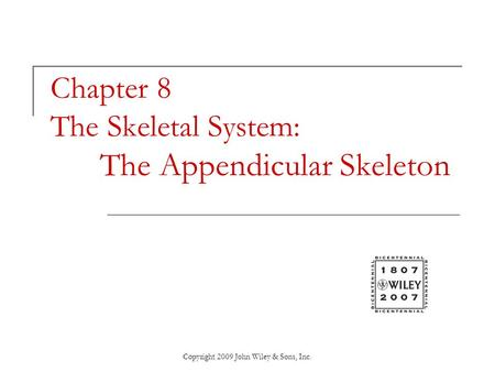 Copyright 2009 John Wiley & Sons, Inc. Chapter 8 The Skeletal System: The Appendicular Skeleton.